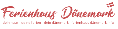 Ferienhaus Dänemark – deine Ferienwohnung für deinen Urlaub in Dänemark